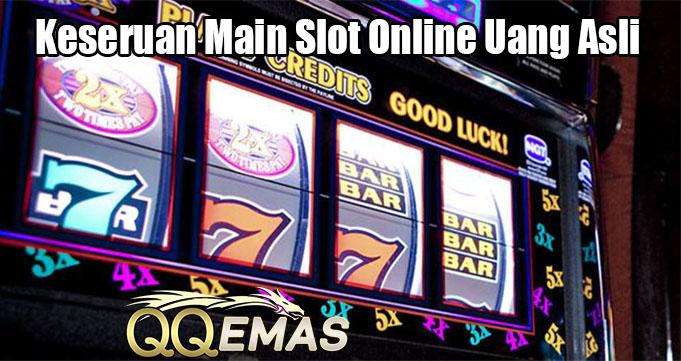 Keseruan Main Slot Online Uang Asli