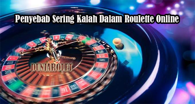 Penyebab Sering Kalah Dalam Roulette Online