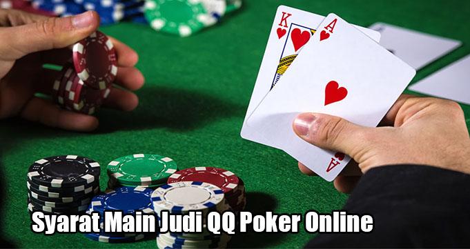 Syarat Utama Dalam Bermain Judi QQ Poker Online