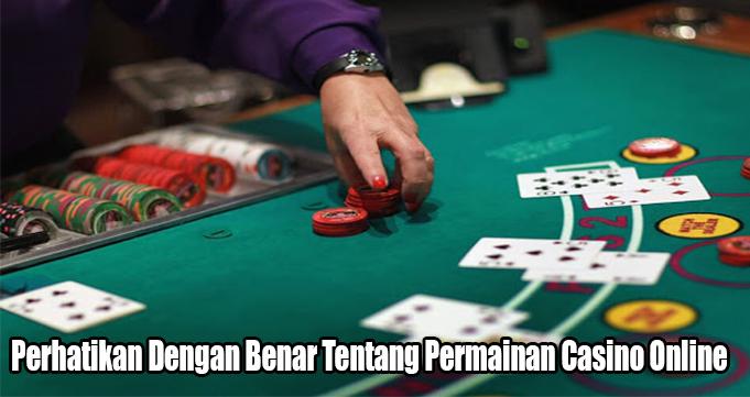 Perhatikan Dengan Benar Tentang Permainan Casino Online