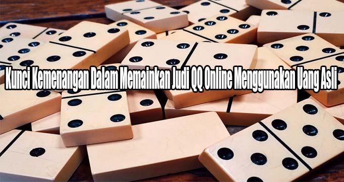 Kunci Kemenangan Dalam Memainkan Judi QQ Online Menggunakan Uang Asli