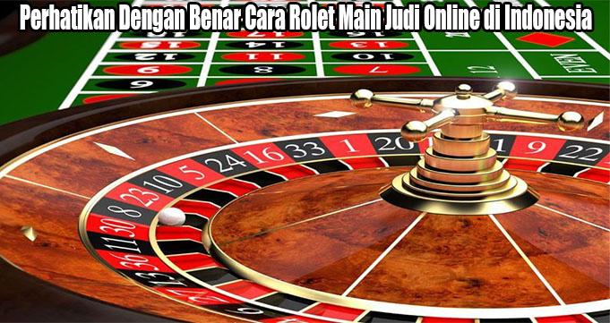 Perhatikan Dengan Benar Cara Rolet Main Judi Online di Indonesia